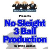 No Sleight 3 Ball Production - Brian Watson