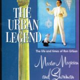 The Urban Legend - The life and times of Ron Urban Master Magician and Showman - By William V. Rauscher