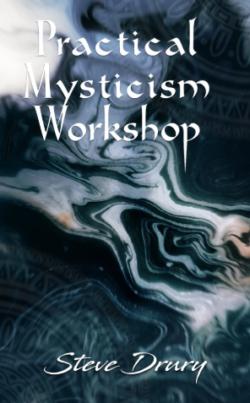 Practical Mysticism Workshop - Steve Drury