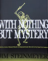 Nothing But Mystery Series (3): With Nothing But Mystery- Jim Steinmeyer
